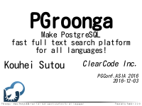 PGroonga – Make PostgreSQL fast full text search platform for all languages!